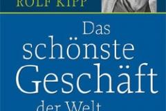 Das schönste Geschäft der Welt - die Erfolgsstory von Rolf Kipp
